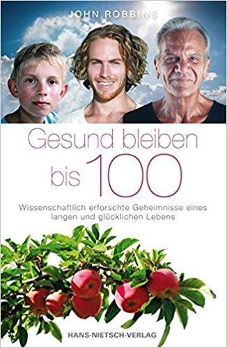 Das Buch Gesund bleiben bis 100 - Wissenschaftlich erforschte Geheimnisse eines langen und glücklichen Lebens von John Robbins bei amazon